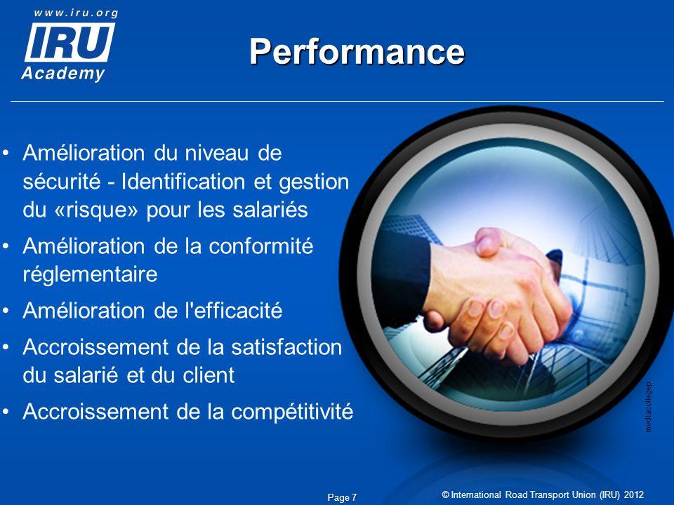 © International Road Transport Union (IRU) 2012 Page 7 Performance Amélioration du niveau de sécurité - Identification et gestion du «risque» pour les
