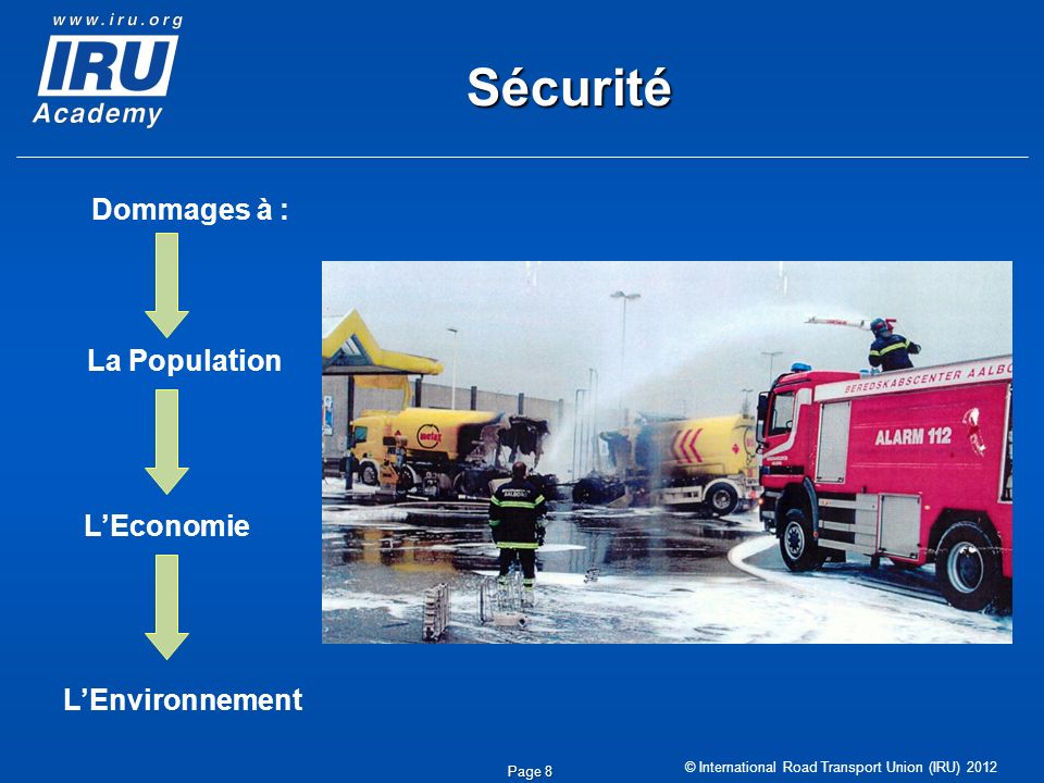 © International Road Transport Union (IRU) 2012 Page 8 Sécurité La Population LEnvironnement LEconomie Dommages à :