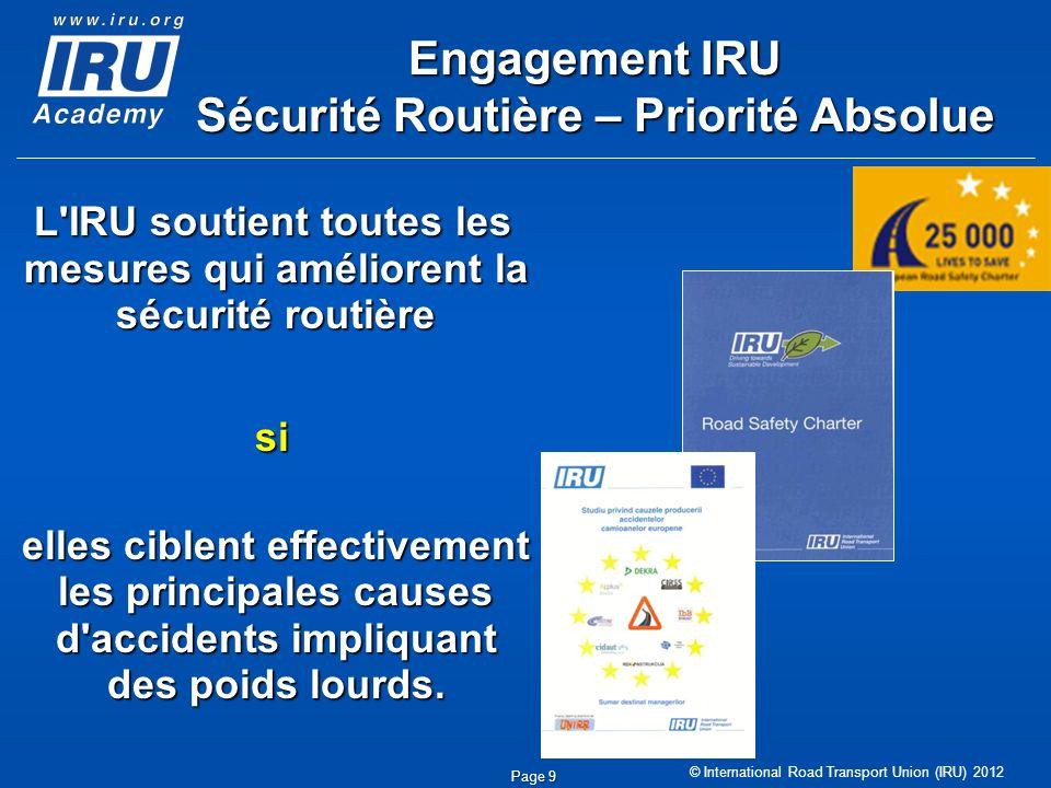 © International Road Transport Union (IRU) 2012 Page 9 Engagement IRU Sécurité Routière – Priorité Absolue L'IRU soutient toutes les mesures qui améli