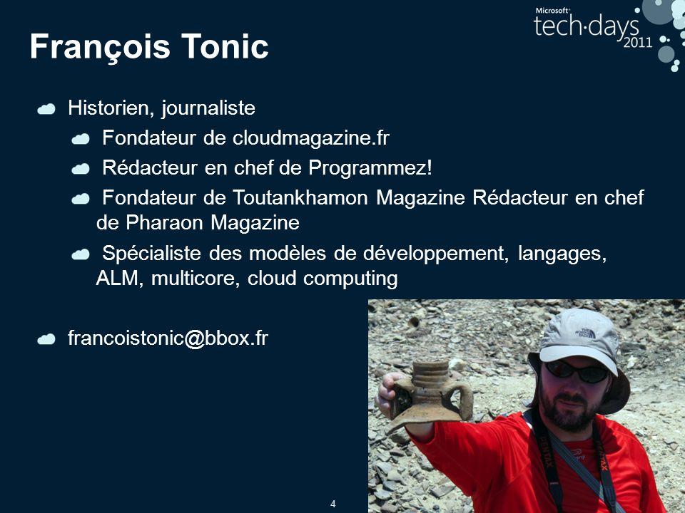 4 François Tonic Historien, journaliste Fondateur de cloudmagazine.fr Rédacteur en chef de Programmez.