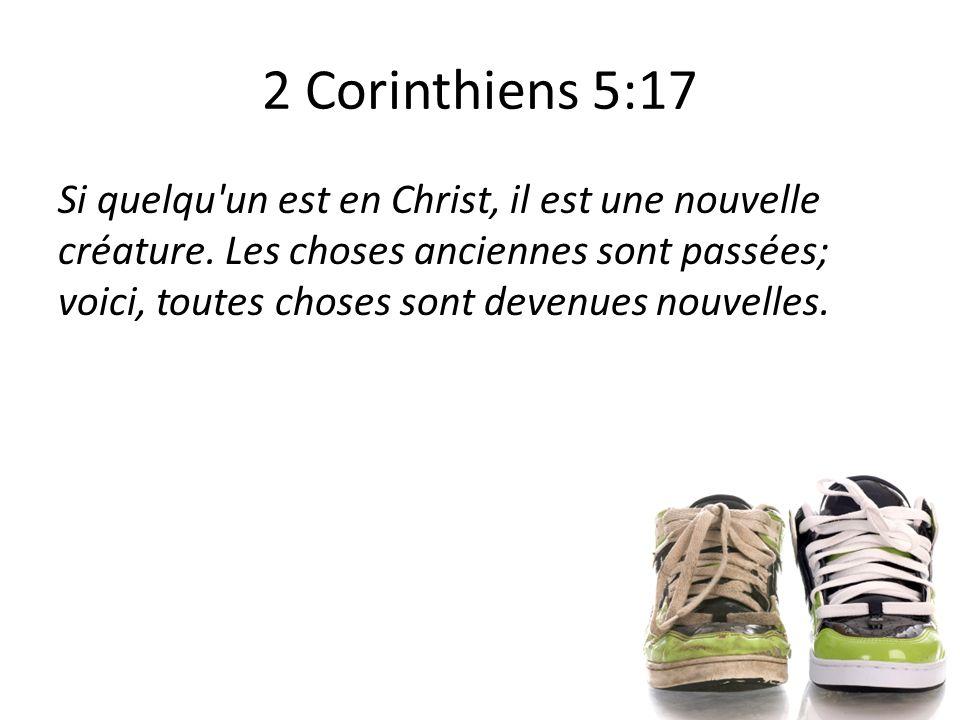 2 Corinthiens 5:17 Si quelqu un est en Christ, il est une nouvelle créature.