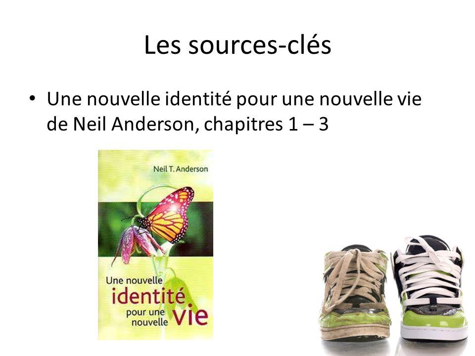 Les sources-clés Une nouvelle identité pour une nouvelle vie de Neil Anderson, chapitres 1 – 3