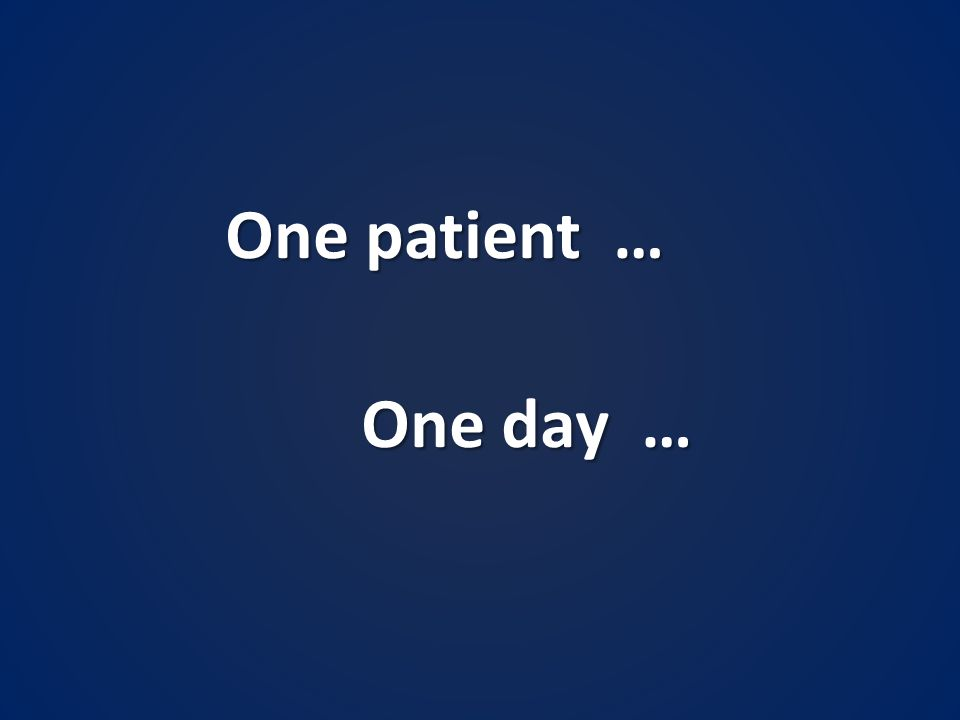 One patient … One day …
