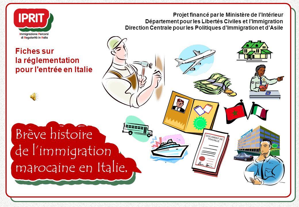 Brève histoire de limmigration marocaine en Italie Fiches sur la réglementation pour l'entrée en Italie Projet financé par le Ministère de lIntérieur