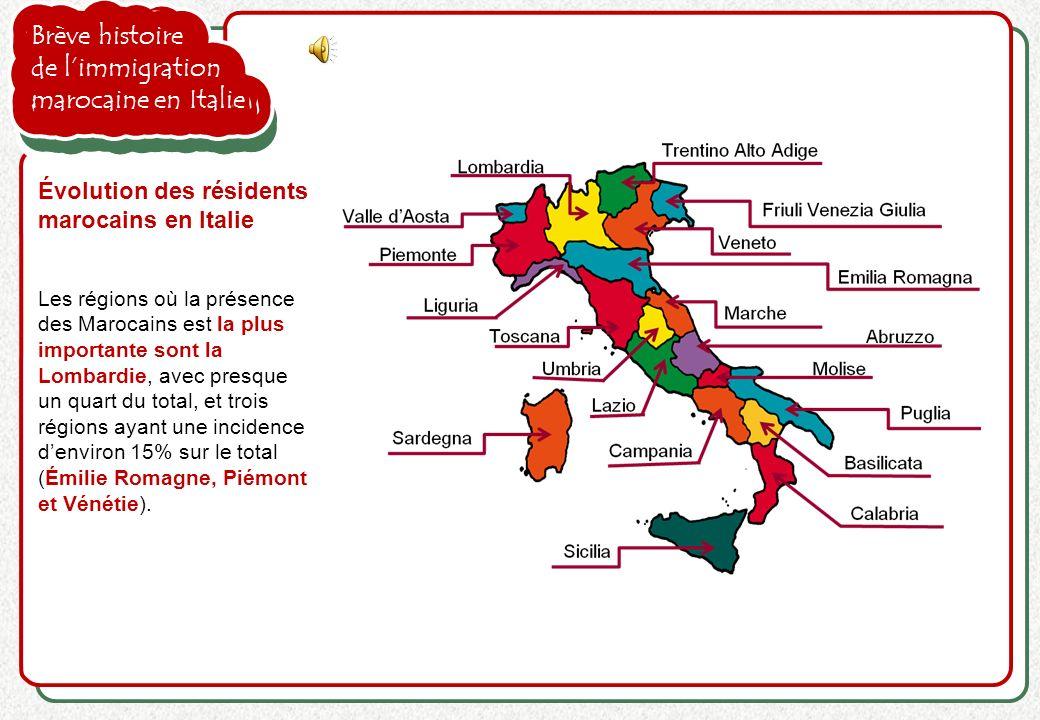 Brève histoire de limmigration marocaine en Italie Les régions où la présence des Marocains est la plus importante sont la Lombardie, avec presque un