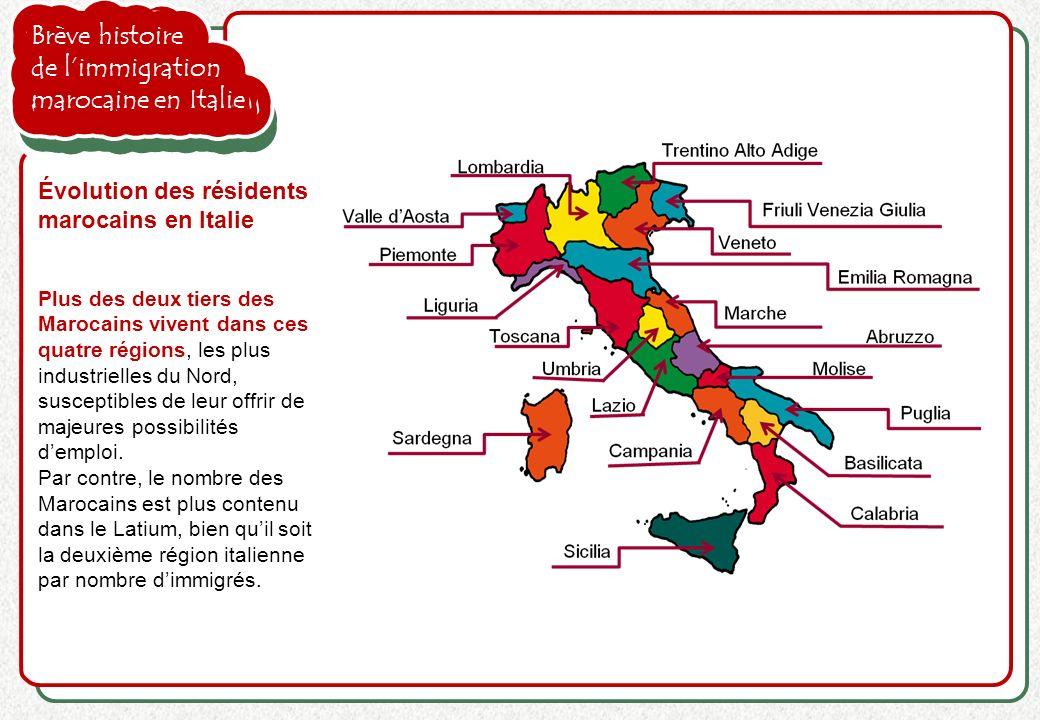 Brève histoire de limmigration marocaine en Italie Plus des deux tiers des Marocains vivent dans ces quatre régions, les plus industrielles du Nord, s