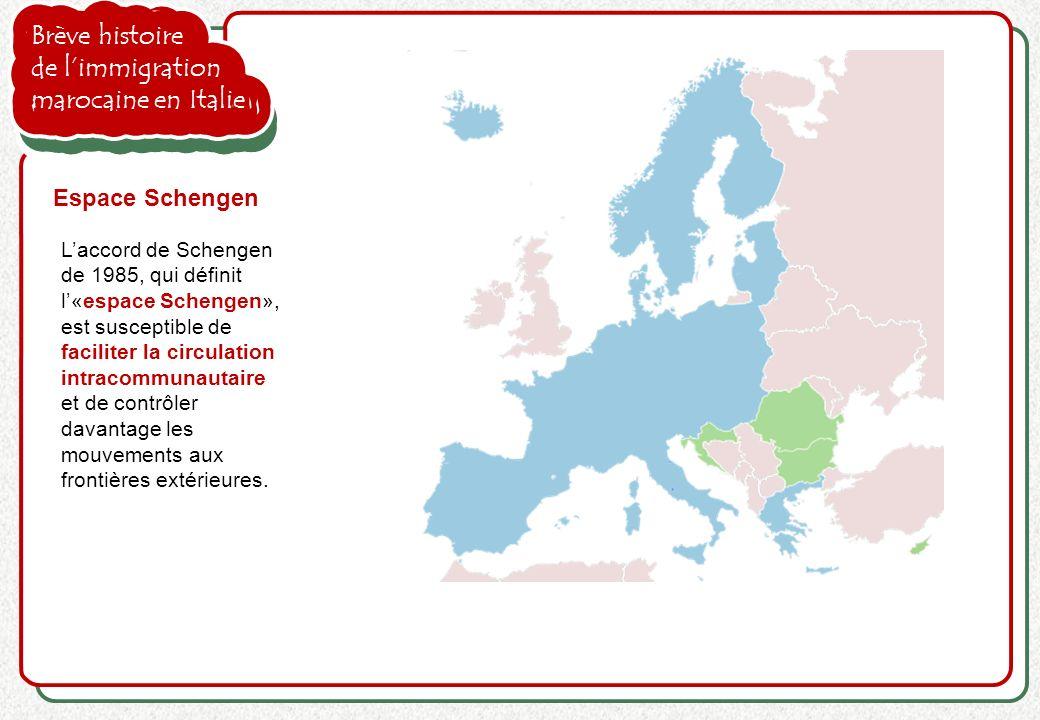 Brève histoire de limmigration marocaine en Italie Laccord de Schengen de 1985, qui définit l«espace Schengen», est susceptible de faciliter la circul