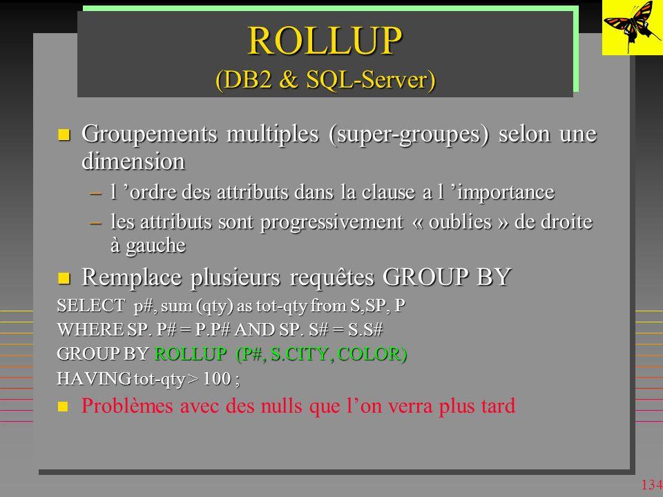 133 Fonctions Agrégat pour OLAP DB2 n Fonctions spécifiques à DB2 Data Warehouse Center: –Analyse de la variance (ANOVA) »Distributions de Fisher-F »V