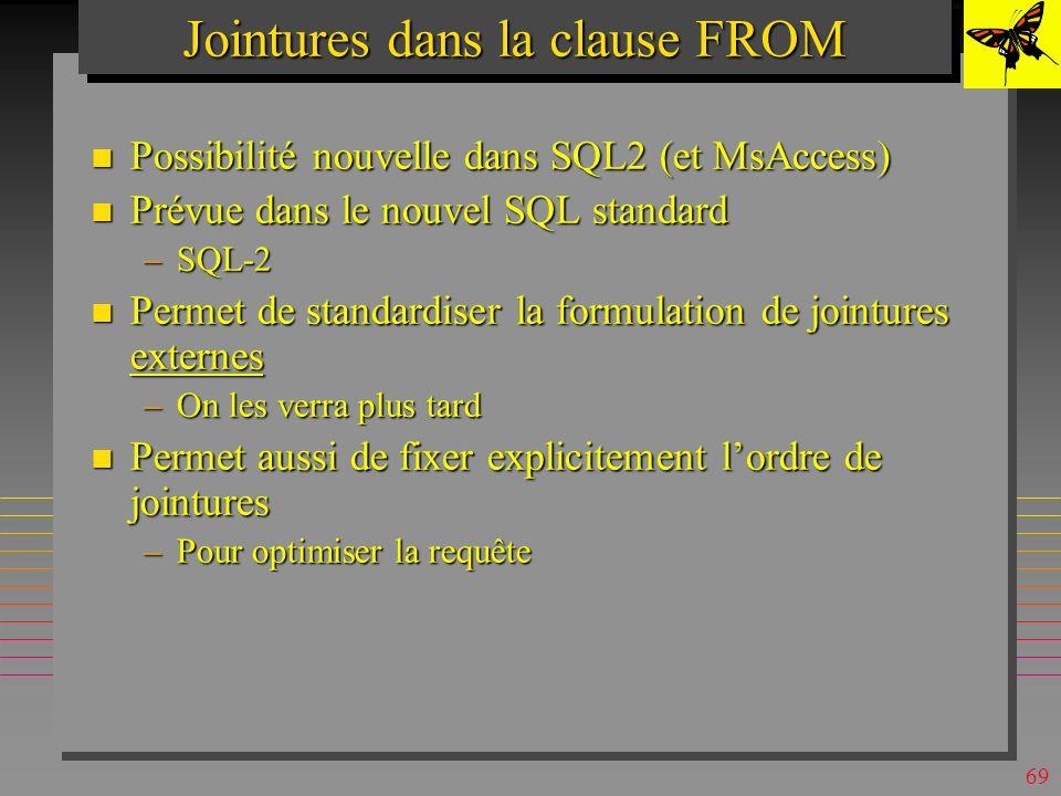 68 Theta-jointures & Self-jointures n L'opérateur T de comparaison dans une clause de jointure peut-être en fait : –T =,, >= <>} n Une table peut-être