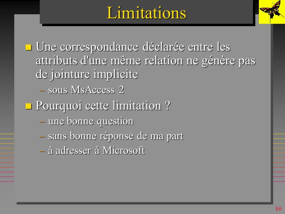 85LimitationsLimitations n Lordre de clauses résulte de celui de sélection de tables, mais seulement si lon suit les relations directes. –Essayez ajou
