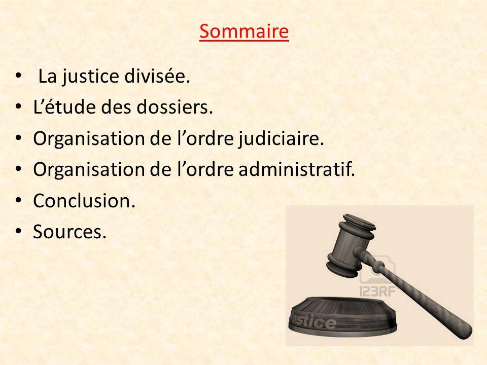 Sommaire La justice divisée. Létude des dossiers. Organisation de lordre judiciaire. Organisation de lordre administratif. Conclusion. Sources.