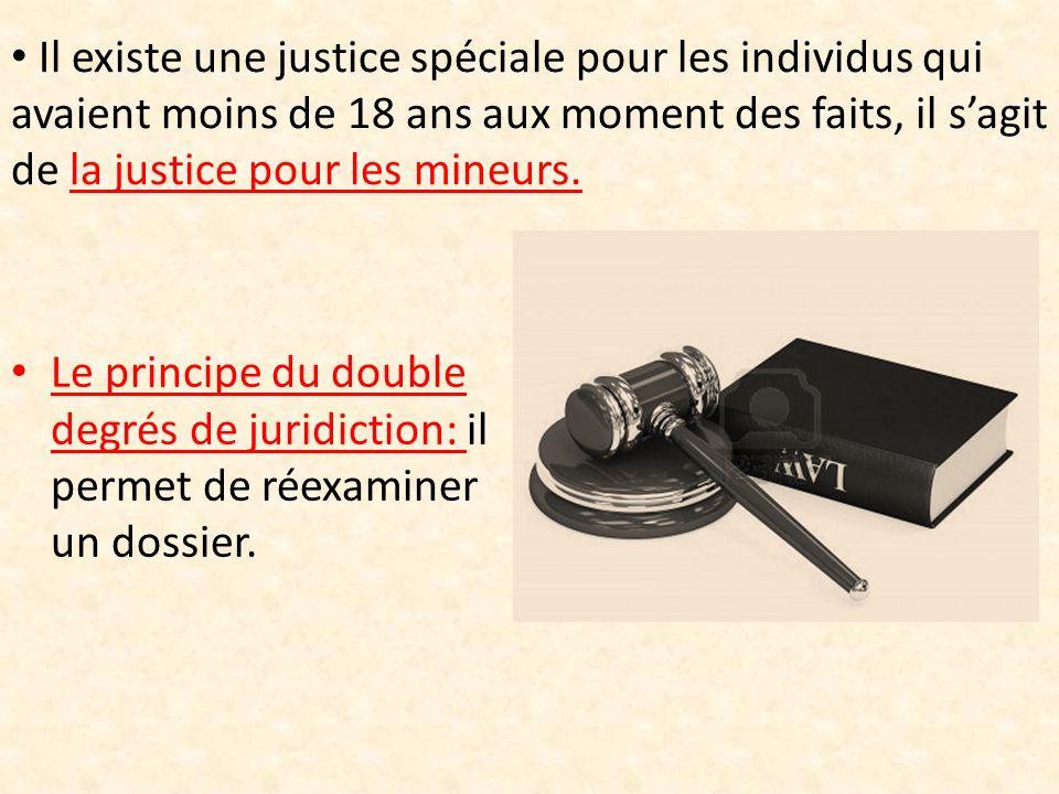 Il existe une justice spéciale pour les individus qui avaient moins de 18 ans aux moment des faits, il sagit de la justice pour les mineurs.
