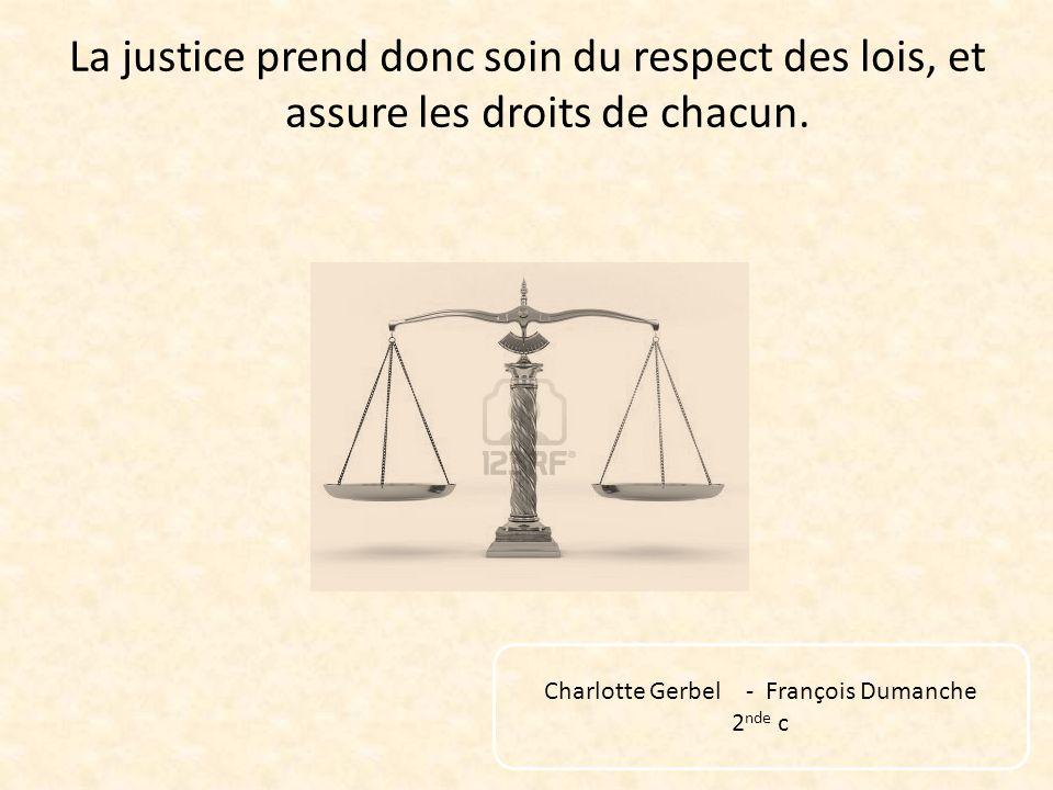 La justice prend donc soin du respect des lois, et assure les droits de chacun. Charlotte Gerbel - François Dumanche 2 nde c