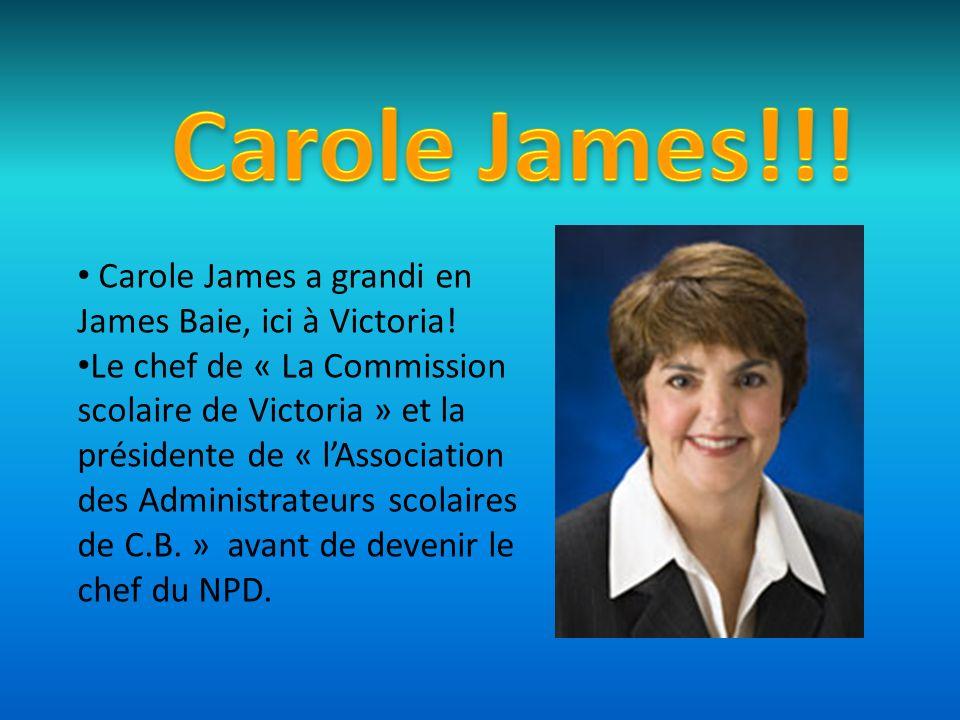Carole James a grandi en James Baie, ici à Victoria.