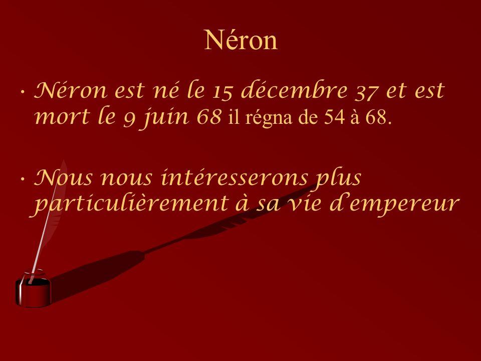 Néron Néron est né le 15 décembre 37 et est mort le 9 juin 68 il régna de 54 à 68.