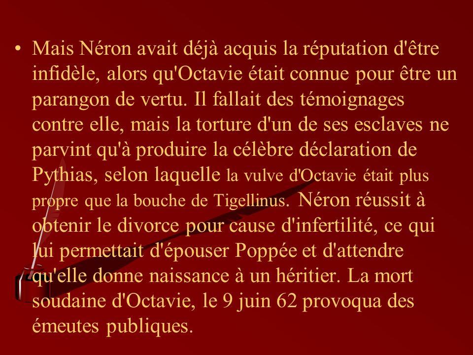 Mais Néron avait déjà acquis la réputation d être infidèle, alors qu Octavie était connue pour être un parangon de vertu.