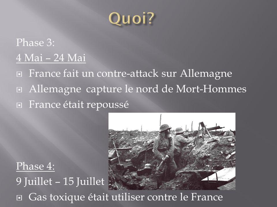 Phase 3: 4 Mai – 24 Mai France fait un contre-attack sur Allemagne Allemagne capture le nord de Mort-Hommes France était repoussé Phase 4: 9 Juillet – 15 Juillet Gas toxique était utiliser contre le France
