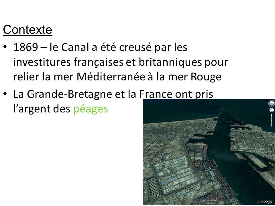Contexte 1869 – le Canal a été creusé par les investitures françaises et britanniques pour relier la mer Méditerranée à la mer Rouge La Grande-Bretagn