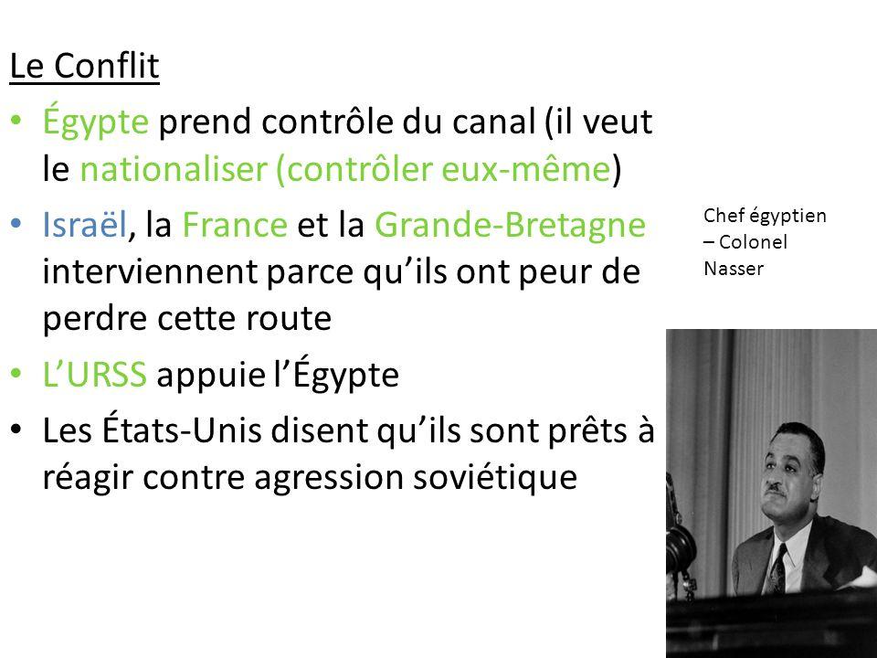 Le Conflit Égypte prend contrôle du canal (il veut le nationaliser (contrôler eux-même) Israël, la France et la Grande-Bretagne interviennent parce qu