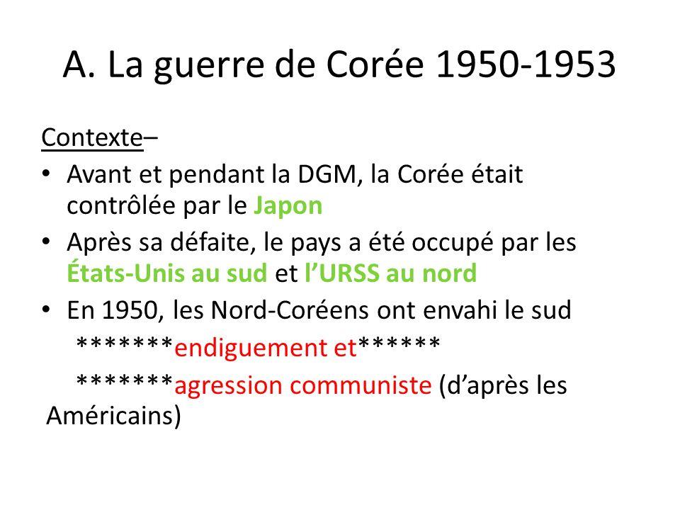 A. La guerre de Corée 1950-1953 Contexte– Avant et pendant la DGM, la Corée était contrôlée par le Japon Après sa défaite, le pays a été occupé par le