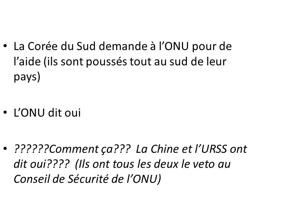 La Corée du Sud demande à lONU pour de laide (ils sont poussés tout au sud de leur pays) LONU dit oui ??????Comment ça??? La Chine et lURSS ont dit ou