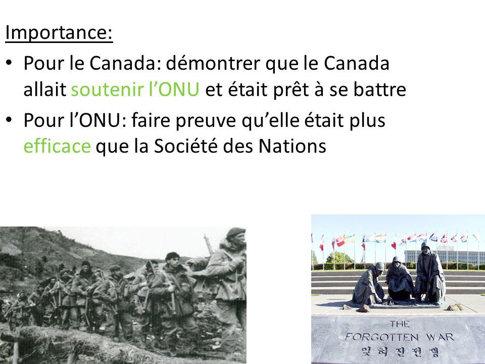 Importance: Pour le Canada: démontrer que le Canada allait soutenir lONU et était prêt à se battre Pour lONU: faire preuve quelle était plus efficace