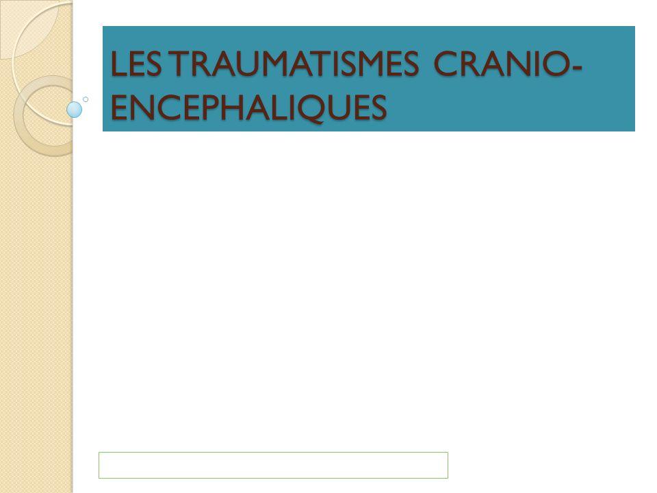 LES TRAUMATISMES CRANIO- ENCEPHALIQUES