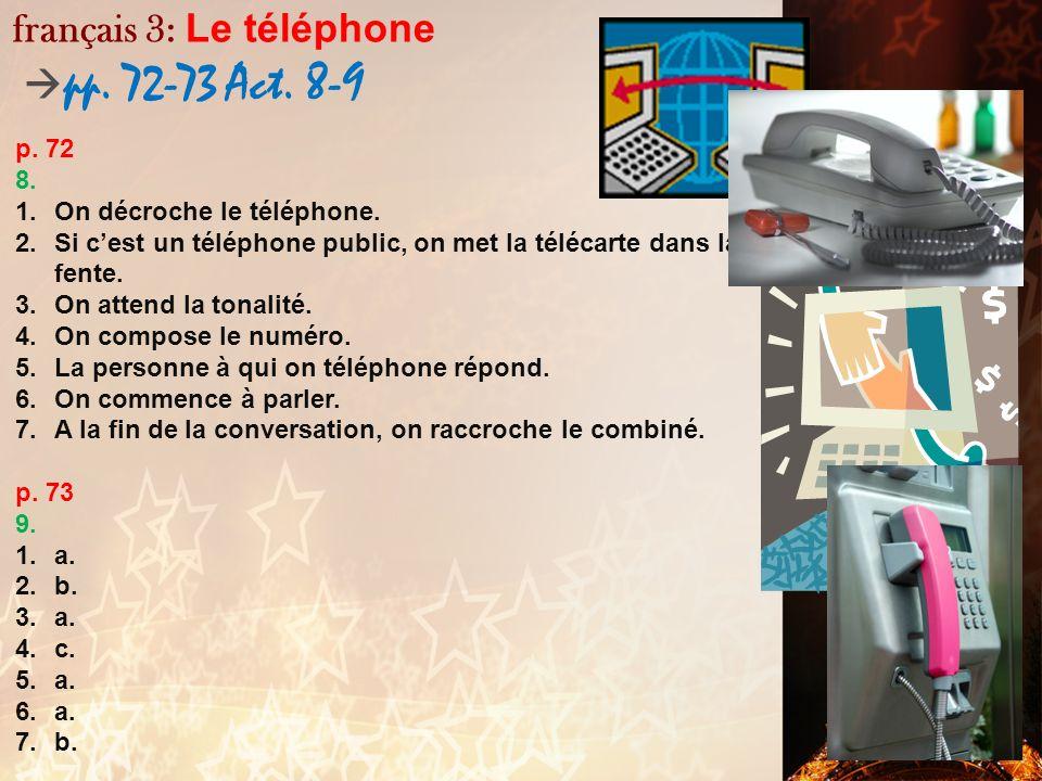 français 3: Lordi / Le téléphone p. 66 Act. 3 / p. 72 Act. 7 p. 66 3. 1.Oui, la femme veut envoyer un fax. 2.Elle utilise un télécopieur / un fax. 3.O