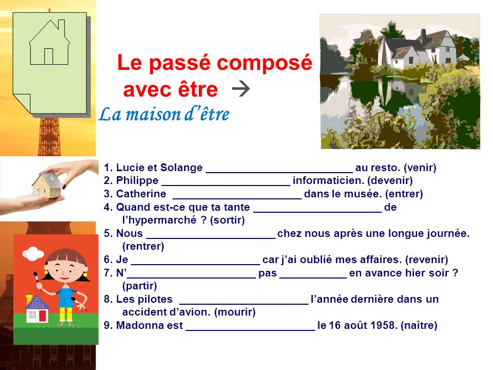 Le passé composé avec être La maison dêtre/Dr. & Mrs. Vandertrampp (1) Most verbs in French form the past tense using ________________ as the auxiliar