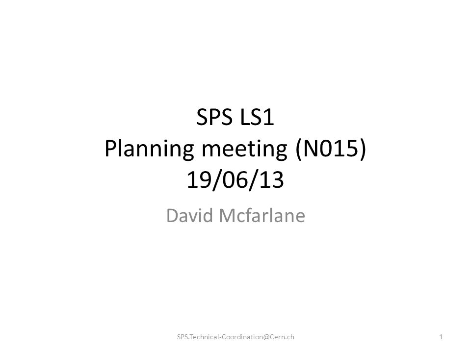 SPS LS1 Planning meeting (N015) 19/06/13 David Mcfarlane 1SPS.Technical-Coordination@Cern.ch