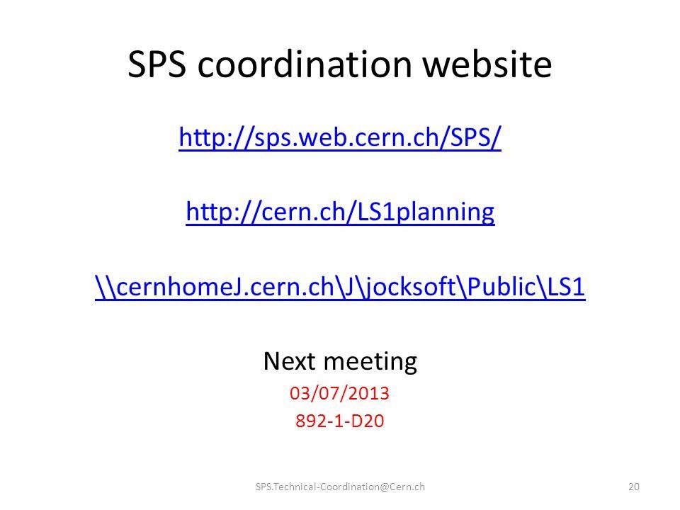 SPS coordination website http://sps.web.cern.ch/SPS/ http://cern.ch/LS1planning \\cernhomeJ.cern.ch\J\jocksoft\Public\LS1 Next meeting 03/07/2013 892-1-D20 SPS.Technical-Coordination@Cern.ch20