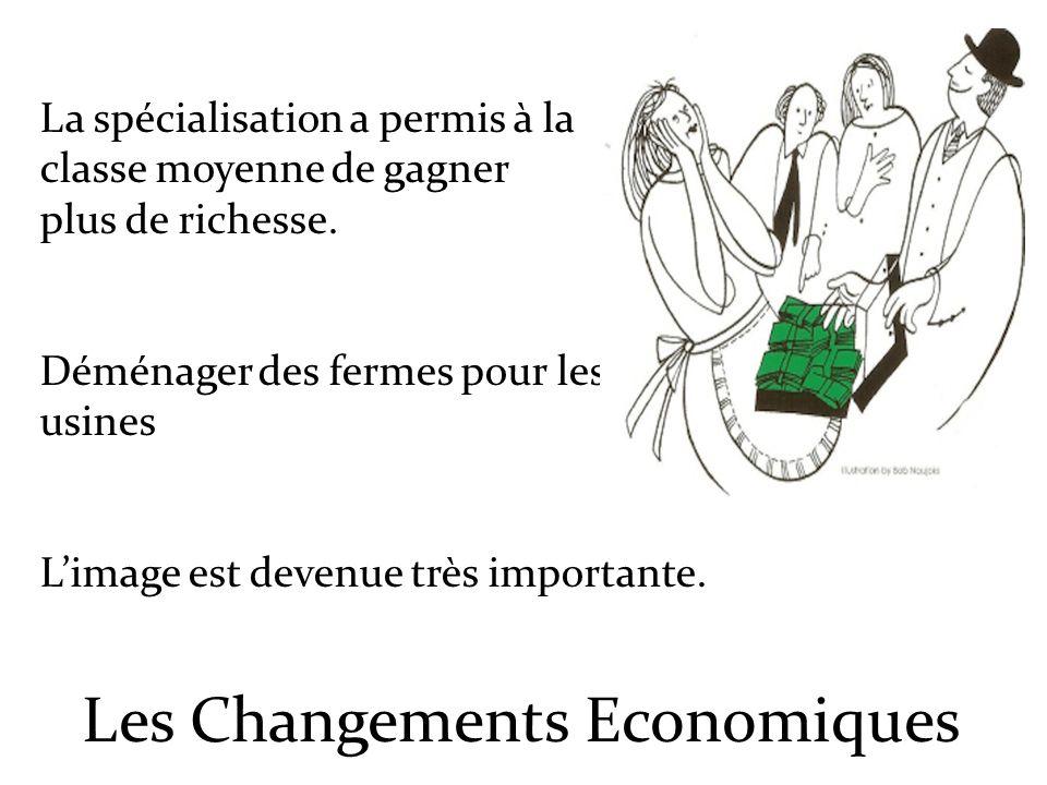 Les Changements Economiques La spécialisation a permis à la classe moyenne de gagner plus de richesse. Déménager des fermes pour les usines Limage est