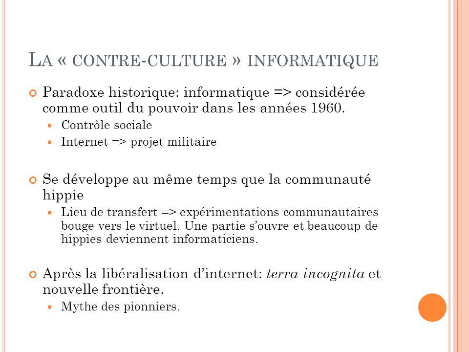 L A « CONTRE - CULTURE » INFORMATIQUE Paradoxe historique: informatique => considérée comme outil du pouvoir dans les années 1960. Contrôle sociale In