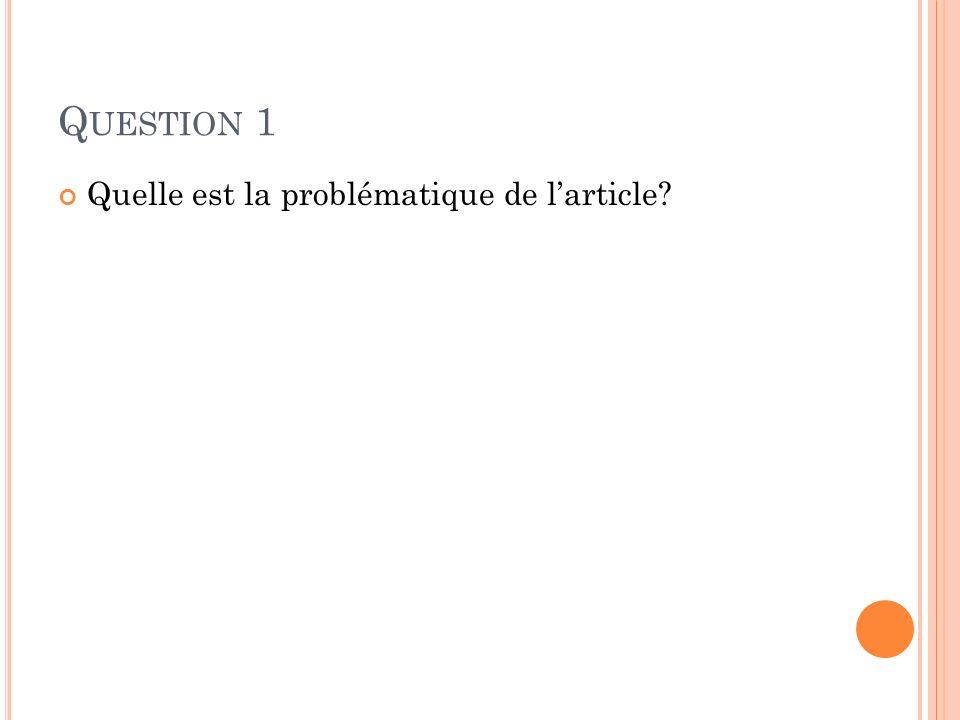 Q UESTION 1 Quelle est la problématique de larticle?