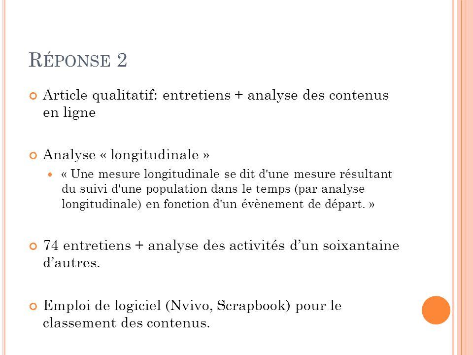 R ÉPONSE 2 Article qualitatif: entretiens + analyse des contenus en ligne Analyse « longitudinale » « Une mesure longitudinale se dit d'une mesure rés