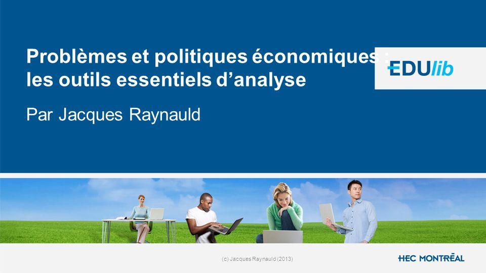 (c) Jacques Raynauld (2013) Problèmes et politiques économiques : les outils essentiels danalyse Par Jacques Raynauld