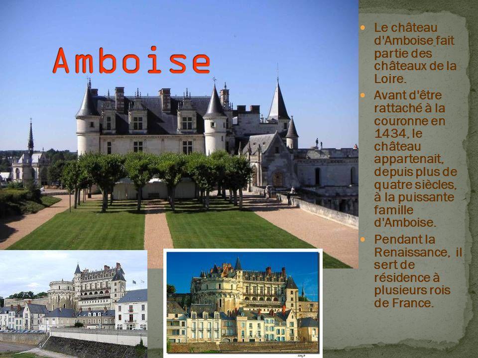 Le château d'Amboise fait partie des châteaux de la Loire. Avant d'être rattaché à la couronne en 1434, le château appartenait, depuis plus de quatre