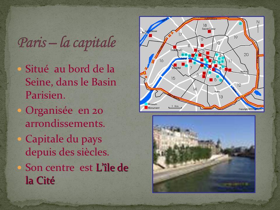 Situé au bord de la Seine, dans le Basin Parisien. Organisée en 20 arrondissements. Capitale du pays depuis des siècles. Lîle de la Cité Son centre es