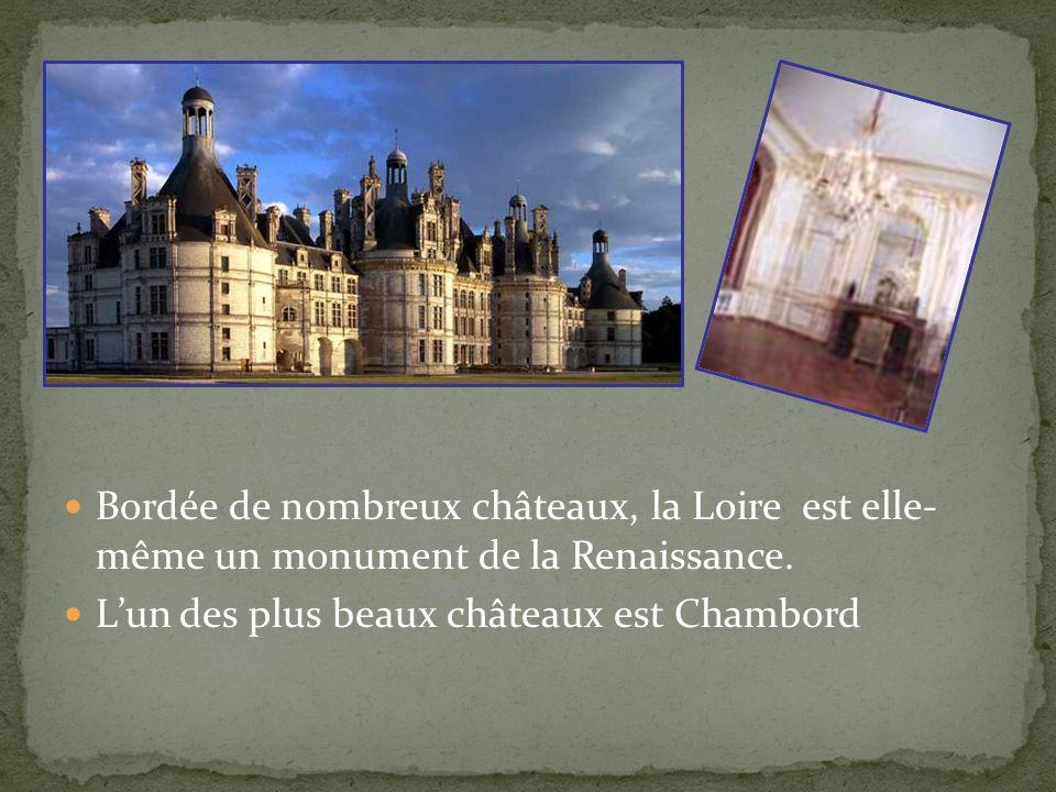 Bordée de nombreux châteaux, la Loire est elle- même un monument de la Renaissance. Lun des plus beaux châteaux est Chambord