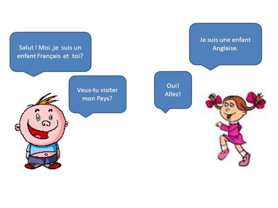 Salut .Moi,je suis un enfant Français et toi. Je suis une enfant Anglaise.