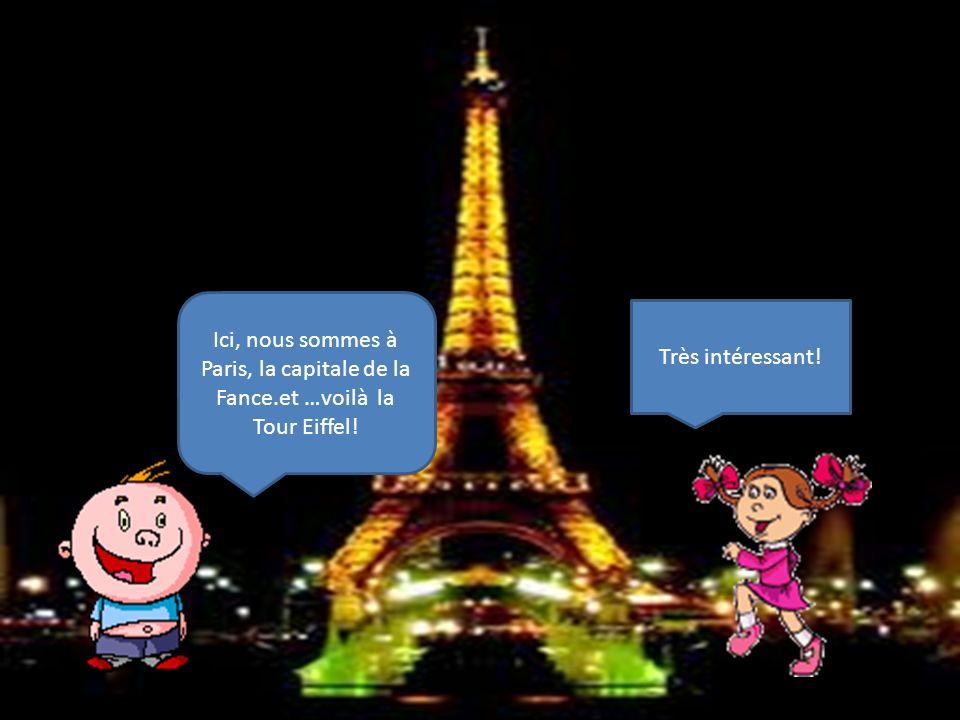 Ici, nous sommes à Paris, la capitale de la Fance.et …voilà la Tour Eiffel! Très intéressant!