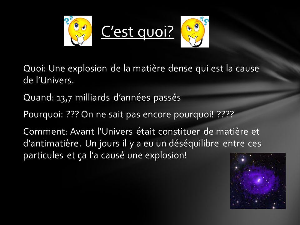 Quoi: Une explosion de la matière dense qui est la cause de lUnivers.
