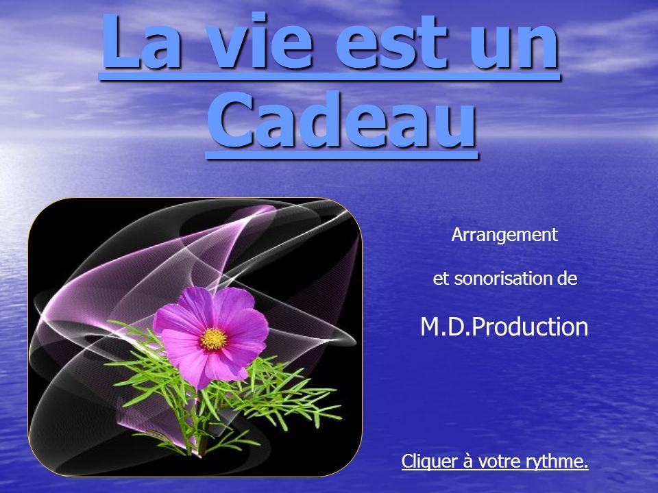 La vie est un Cadeau Arrangement et sonorisation de M.D.Production Cliquer à votre rythme.