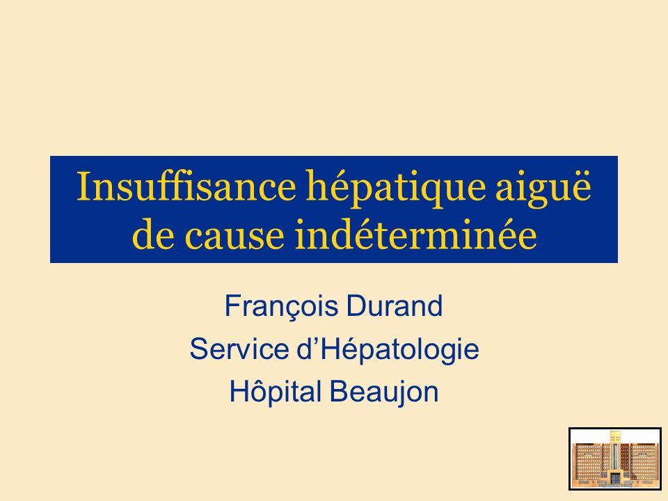 Insuffisance hépatique aiguë de cause indéterminée François Durand Service dHépatologie Hôpital Beaujon