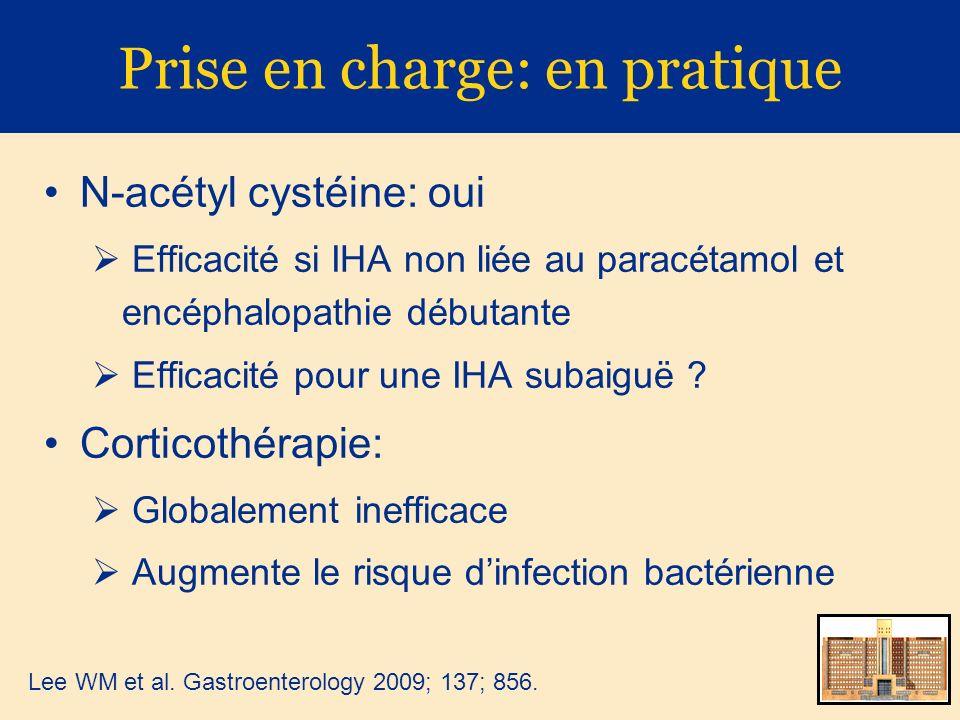 Prise en charge: en pratique N-acétyl cystéine: oui Efficacité si IHA non liée au paracétamol et encéphalopathie débutante Efficacité pour une IHA sub