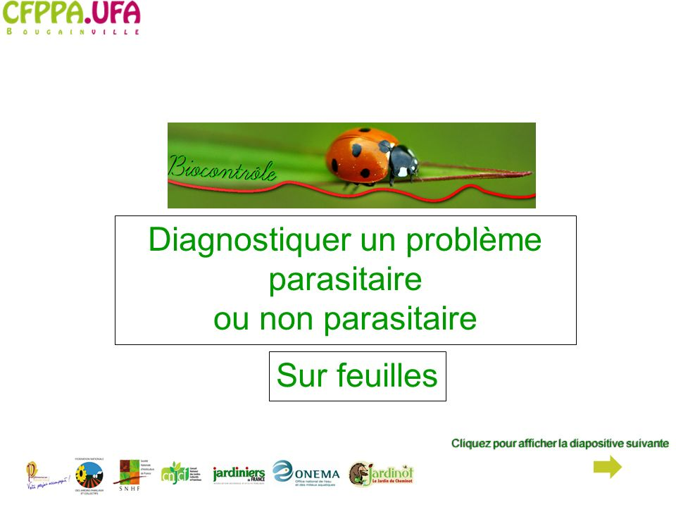 Diagnostiquer un problème parasitaire ou non parasitaire Cliquez pour afficher la diapositive suivanteCliquez pour afficher la diapositive suivante Su