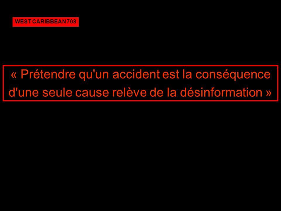 « Prétendre qu'un accident est la conséquence d'une seule cause relève de la désinformation » WEST CARIBBEAN 708