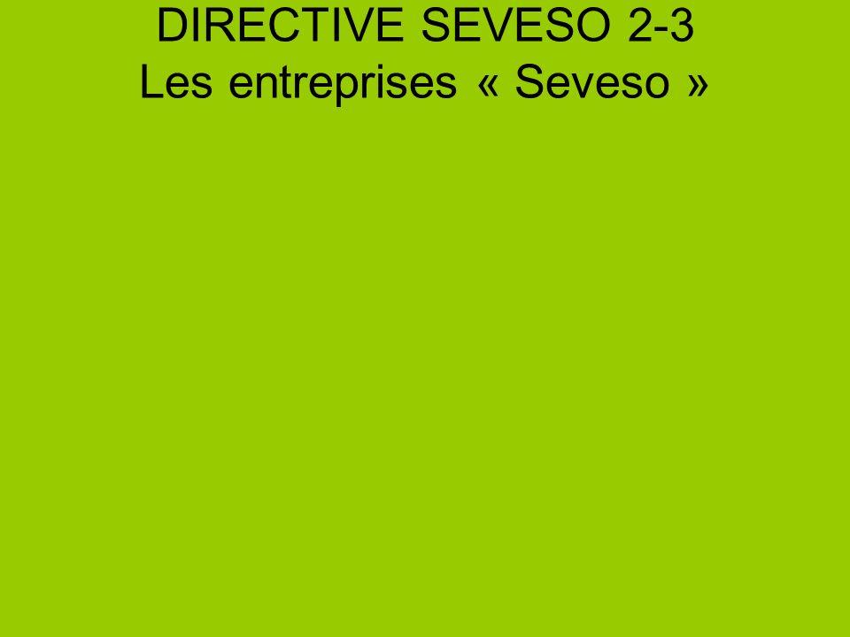 DIRECTIVE SEVESO 2-3 Les entreprises « Seveso »