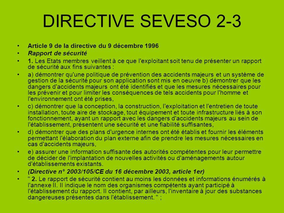 DIRECTIVE SEVESO 2-3 Article 9 de la directive du 9 décembre 1996 Rapport de sécurité 1. Les Etats membres veillent à ce que l'exploitant soit tenu de