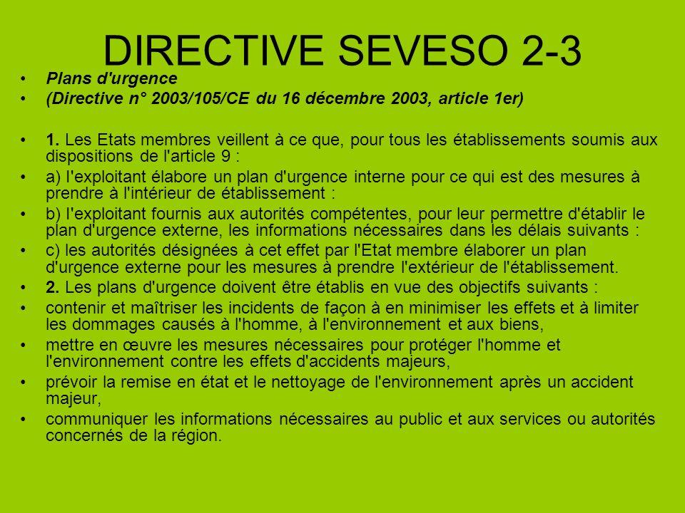 DIRECTIVE SEVESO 2-3 Plans d'urgence (Directive n° 2003/105/CE du 16 décembre 2003, article 1er) 1. Les Etats membres veillent à ce que, pour tous les